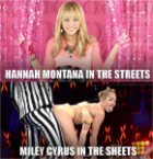 hannah montana in the streets vs miley cyrus in the sheets