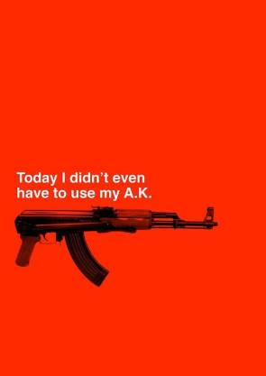 today I didn't even have to use my AK