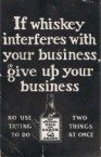 if whiskey interferes with yoru business, give up your business