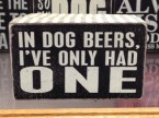 in dog beers, I've only had one
