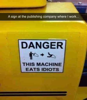 danger – this machien eats idiots