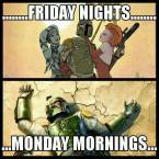 friday nights vs monday mornings