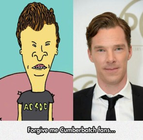 Cumberbatch looks like Bevis