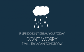 If Life Doesn't Break You Today