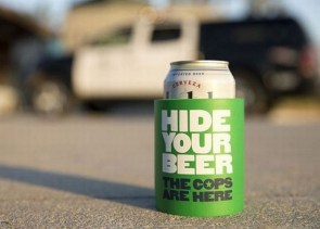 hide your beer, the cops are here