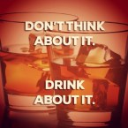 don't think about it – drink about it