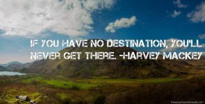 if you have no destination – harvey mackey