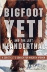 Bigfoot, Yeti, and the Last Neanderthal: A Geneticist's Search for Modern Apemen