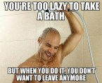 Too lazy to take a bath