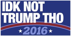 IDK not trump tho 2016