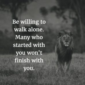be willing to walk alone