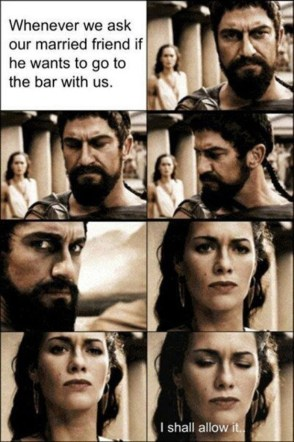 whenever we ask our married friend if he wants to go to the bar