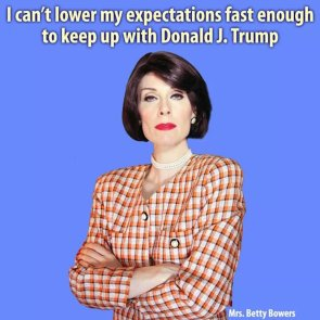 I can't lower my expectations fast enough to keep up with Donald J. Trump