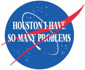 houston I have so many problems