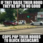 if they raise their hood they're up to no good