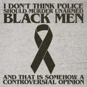 I don't think police should murder unarmed black men