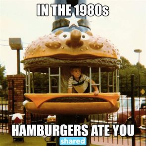 in the 1980's hamburgers ate you
