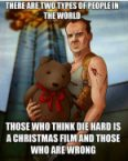 two types of people who think of Die Hard