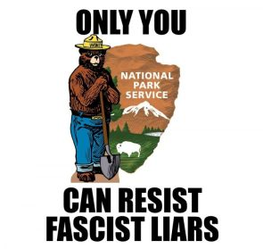 National Park Service- Only You Can Resist Fascist Liars