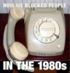 how we blocked people in the 1980s