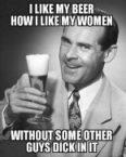 I like my beer how I like my women