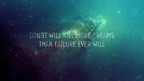 doubt will kill more dreams than failure ever will