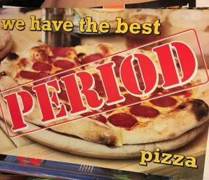 we have the best PERIOD pizza