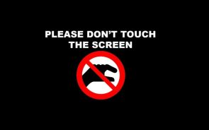 Please Don't Touch The Screen