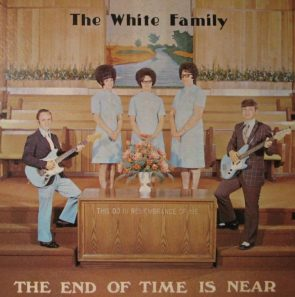 The White Family – The End of Time is Near