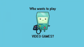 Who wants to play VIDEO GAMES