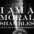 I am a moral shambles and I am your president