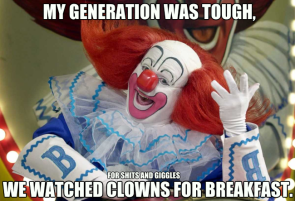 my generation was tough on clowns