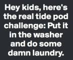 Real Tide Pod Challenge