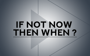 If not now then when.png