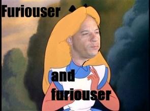 Furiouser and furiouser