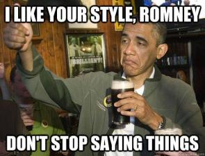 I like your style, Romney. Don't stop saying things.