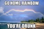 Go home rainbow…