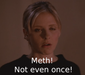 Meth! Not even once!