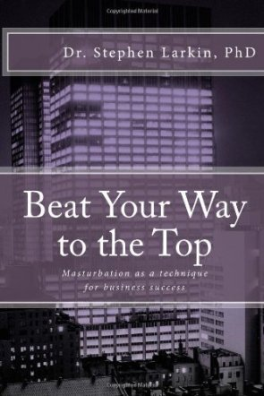 Beat Your Way to the Top: Masturbation as a technique for business success