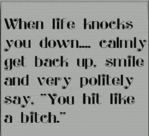 Don't be life's bitch.