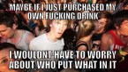 Buy your own damn drink!