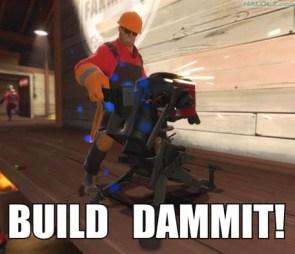 BUILD DAMMIT!