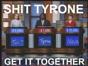 Shit, Tyrone!