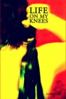 Life On My Knees