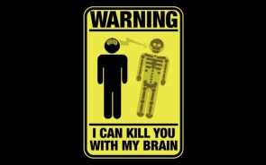 I can kill you with my brain!