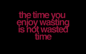 Wasted time isn't