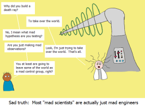 "Most ""Mad Scientists"" are actually just mad engineers"