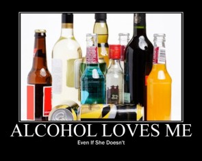 Alcohol loves me…