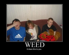 WEED – It does this to you