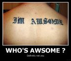 Who`s awesome? Not you.
